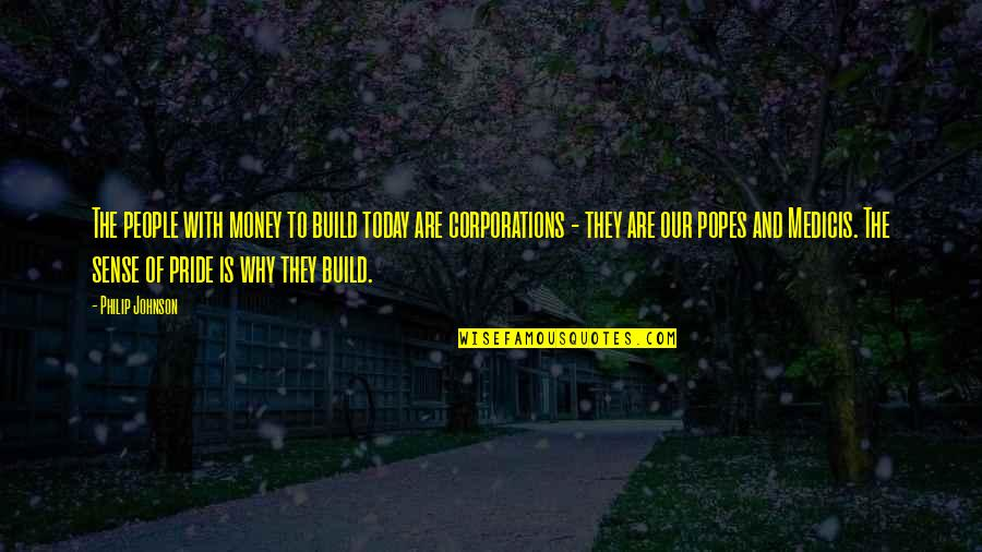Sorry For Boyfriend Quotes By Philip Johnson: The people with money to build today are
