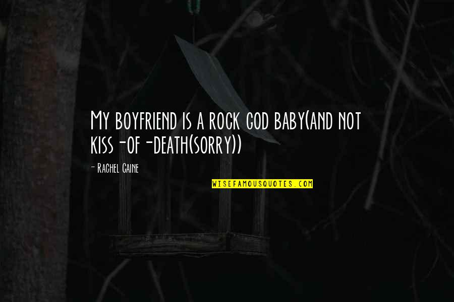 Sorry For Boyfriend Quotes By Rachel Caine: My boyfriend is a rock god baby(and not