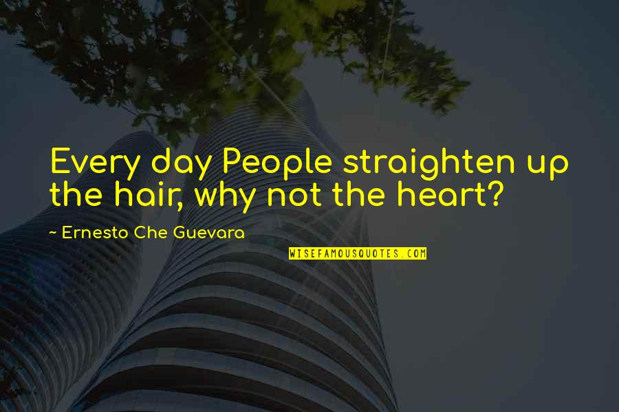 Sorry I Am Not Perfect Quotes By Ernesto Che Guevara: Every day People straighten up the hair, why