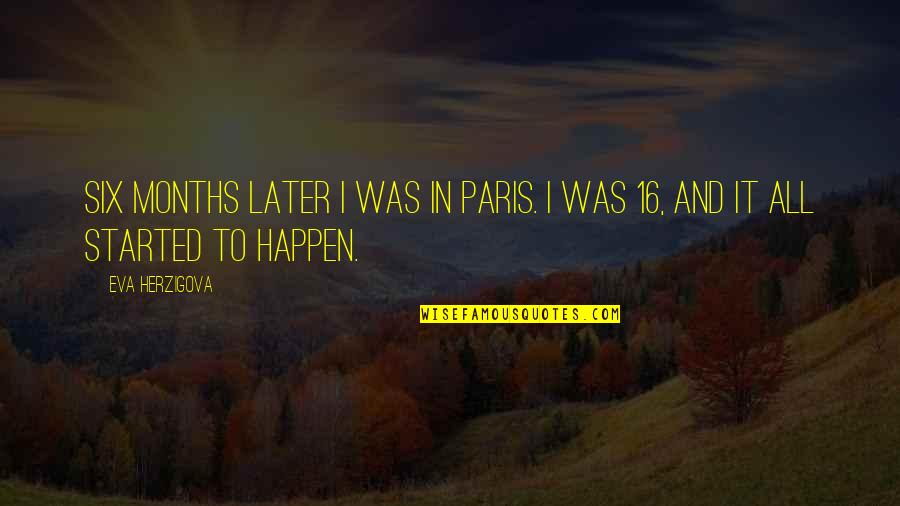 Sorry I Am Not Perfect Quotes By Eva Herzigova: Six months later I was in Paris. I