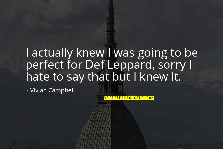 Sorry I Am Not Perfect Quotes By Vivian Campbell: I actually knew I was going to be