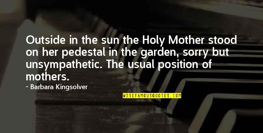 Sorry I'm Not There Quotes By Barbara Kingsolver: Outside in the sun the Holy Mother stood