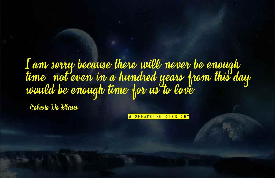 Sorry I'm Not There Quotes By Celeste De Blasis: I am sorry because there will never be