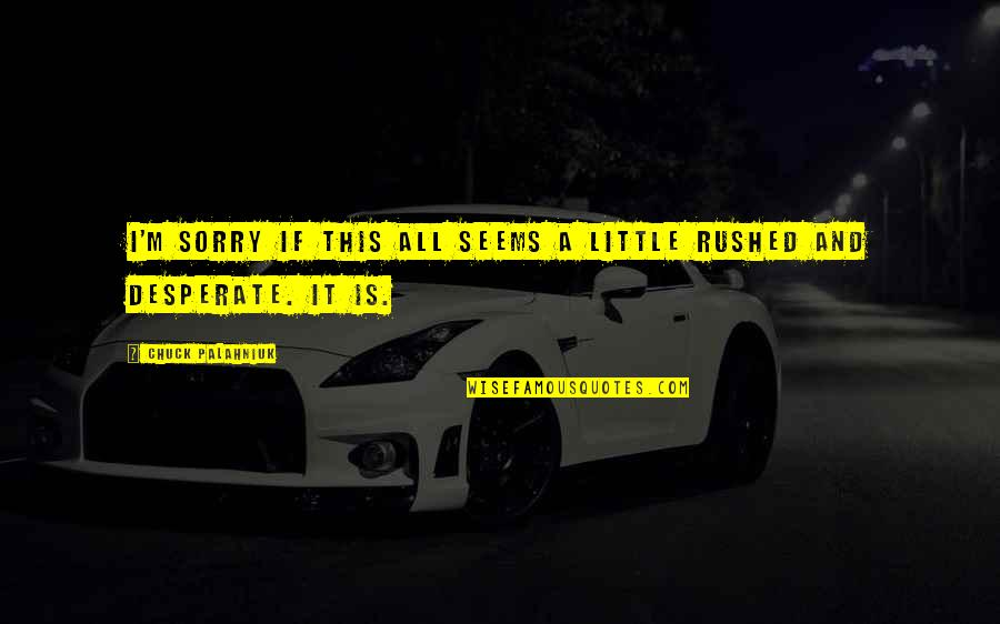 Sorry I'm Not There Quotes By Chuck Palahniuk: I'm sorry if this all seems a little