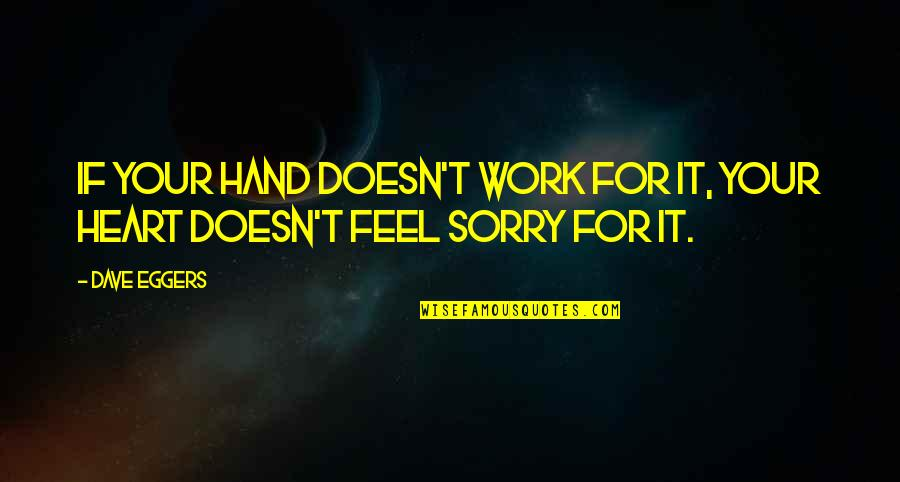 Sorry I'm Not There Quotes By Dave Eggers: If your hand doesn't work for it, your