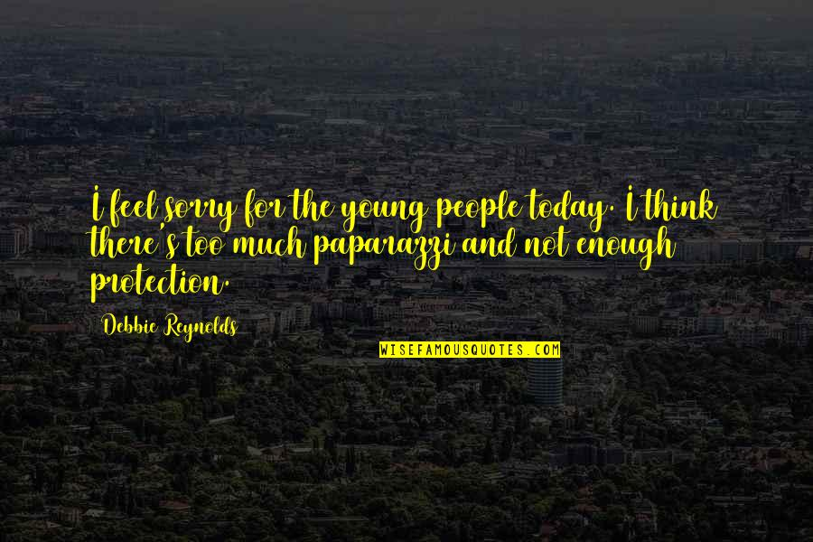 Sorry I'm Not There Quotes By Debbie Reynolds: I feel sorry for the young people today.
