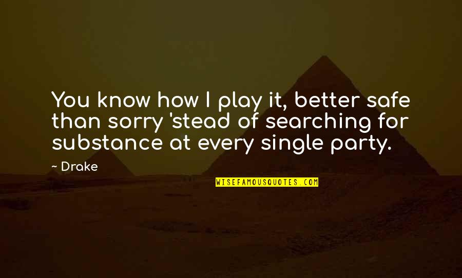 Sorry I'm Not There Quotes By Drake: You know how I play it, better safe