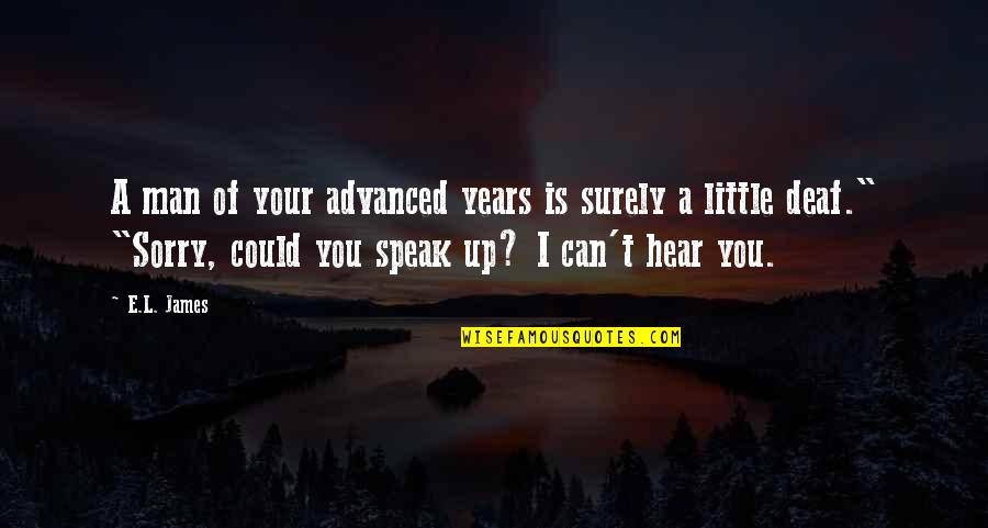 Sorry I'm Not There Quotes By E.L. James: A man of your advanced years is surely