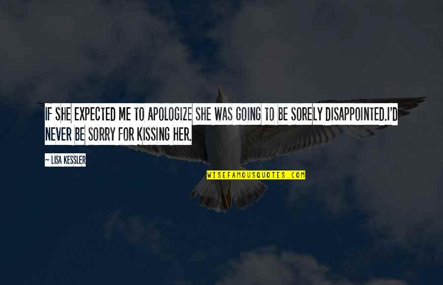 Sorry I'm Not There Quotes By Lisa Kessler: If she expected me to apologize she was