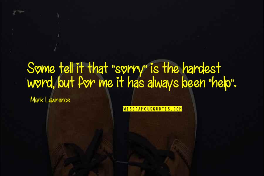 """Sorry I'm Not There Quotes By Mark Lawrence: Some tell it that """"sorry"""" is the hardest"""