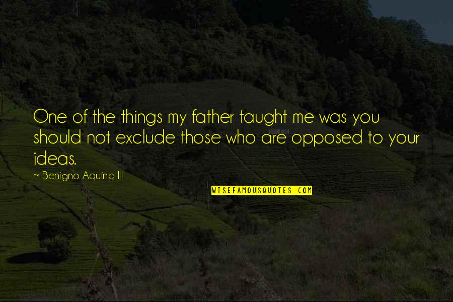 Sorry Mahal Ko Quotes By Benigno Aquino III: One of the things my father taught me