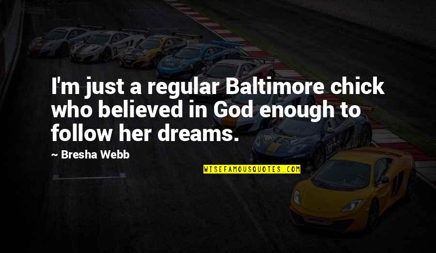 Sorry Mahal Ko Quotes By Bresha Webb: I'm just a regular Baltimore chick who believed