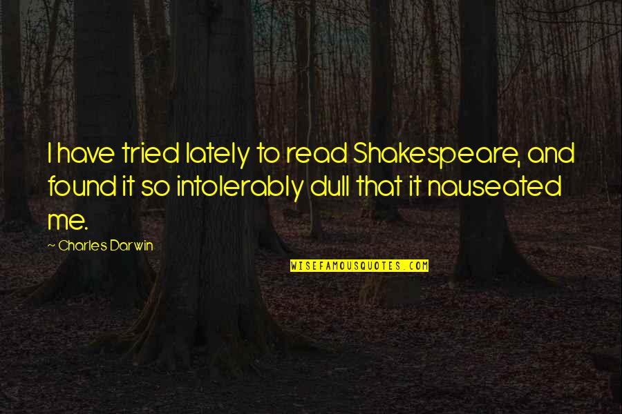 Sorry Mahal Ko Quotes By Charles Darwin: I have tried lately to read Shakespeare, and