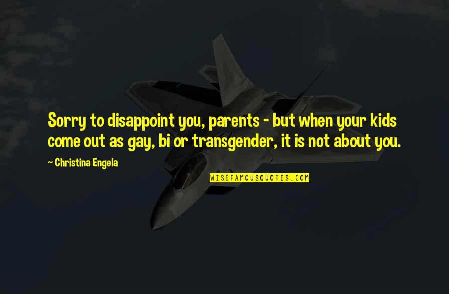 Sorry Parents Quotes By Christina Engela: Sorry to disappoint you, parents - but when