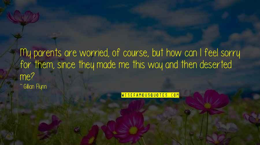 Sorry Parents Quotes By Gillian Flynn: My parents are worried, of course, but how