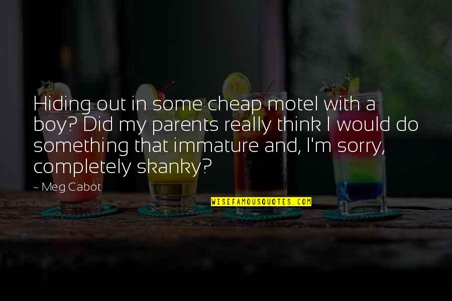 Sorry Parents Quotes By Meg Cabot: Hiding out in some cheap motel with a