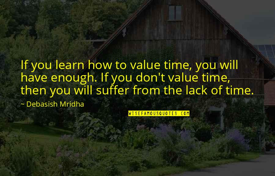 Sorry To Best Friend Quotes By Debasish Mridha: If you learn how to value time, you