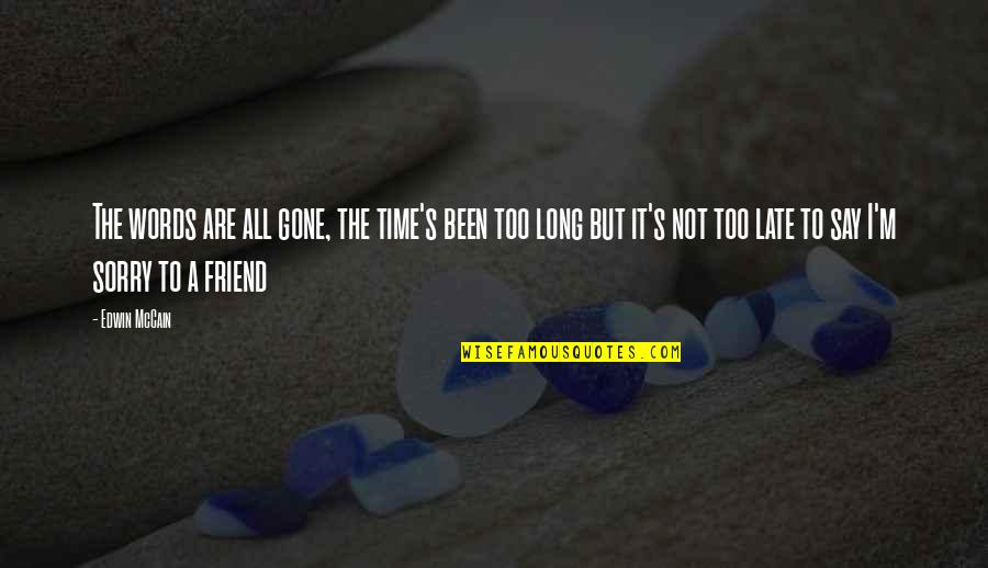 Sorry To Best Friend Quotes By Edwin McCain: The words are all gone, the time's been