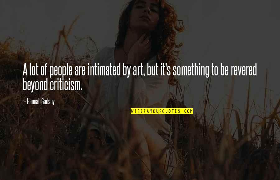Sorry To Best Friend Quotes By Hannah Gadsby: A lot of people are intimated by art,