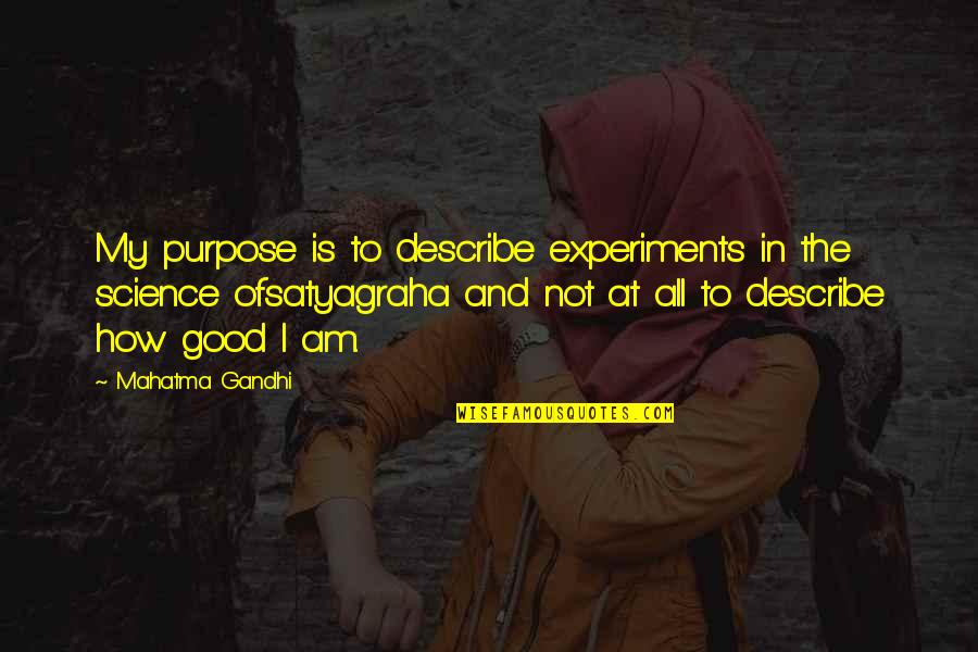 Sorry To Best Friend Quotes By Mahatma Gandhi: My purpose is to describe experiments in the