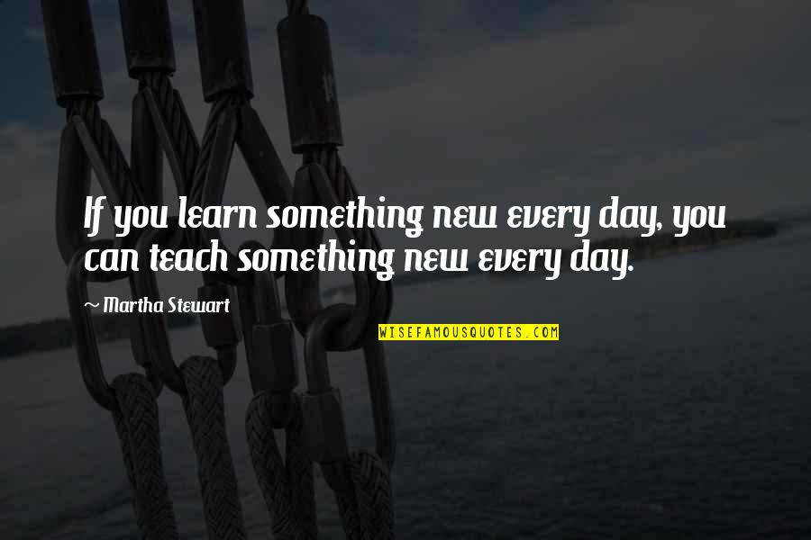 Sorry To Best Friend Quotes By Martha Stewart: If you learn something new every day, you