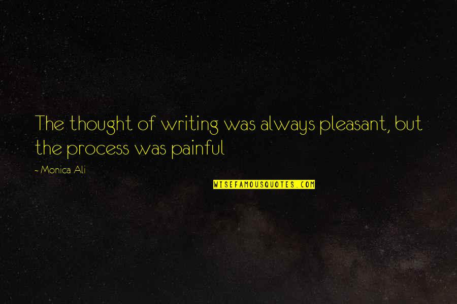 Sorry To Best Friend Quotes By Monica Ali: The thought of writing was always pleasant, but