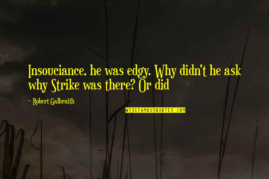 Sorry To Best Friend Quotes By Robert Galbraith: Insouciance, he was edgy. Why didn't he ask
