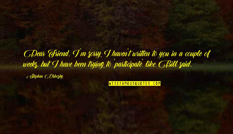 Sorry To Best Friend Quotes By Stephen Chbosky: Dear Friend, I'm sorry I haven't written to