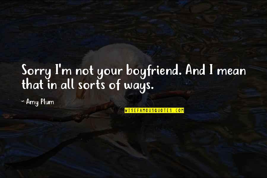 Sorry To Boyfriend Quotes By Amy Plum: Sorry I'm not your boyfriend. And I mean