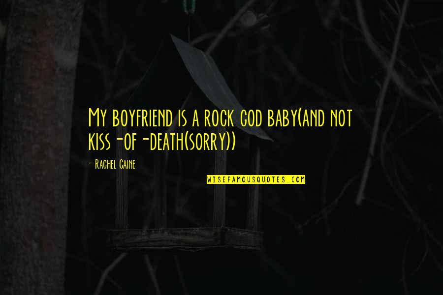 Sorry To Boyfriend Quotes By Rachel Caine: My boyfriend is a rock god baby(and not