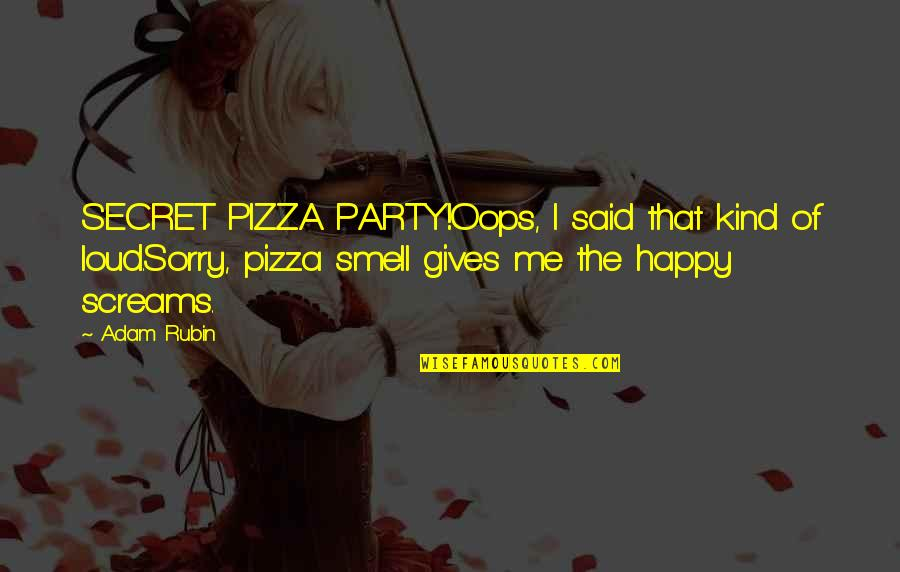 Sorry Your Not Happy Quotes By Adam Rubin: SECRET PIZZA PARTY!Oops, I said that kind of
