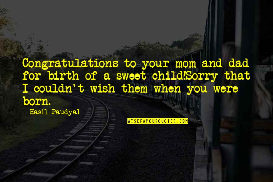 Sorry Your Not Happy Quotes By Hasil Paudyal: Congratulations to your mom and dad for birth