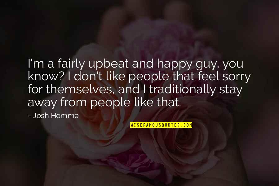 Sorry Your Not Happy Quotes By Josh Homme: I'm a fairly upbeat and happy guy, you