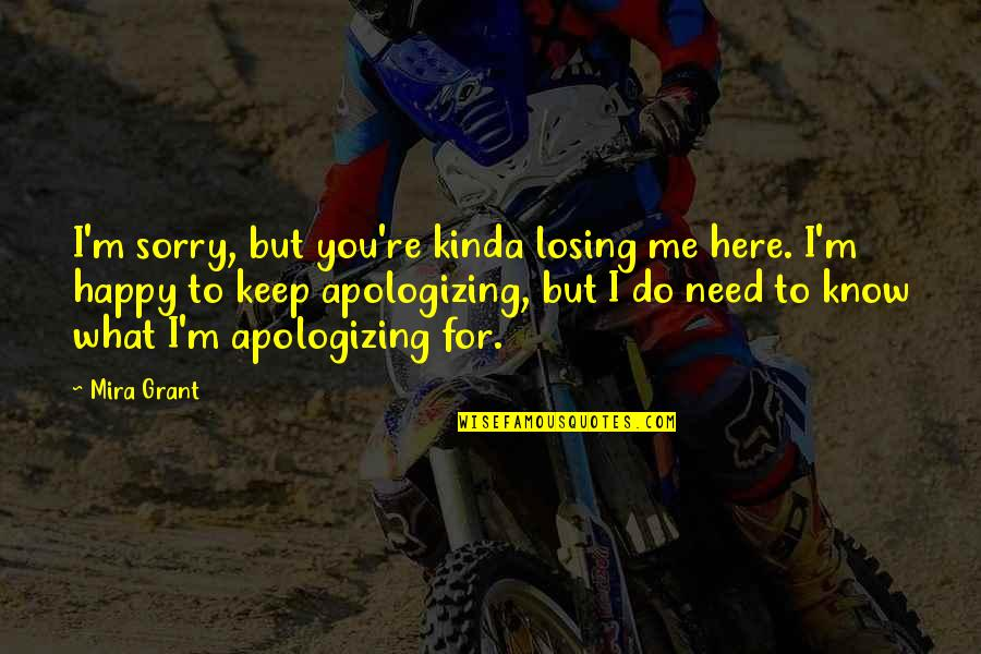 Sorry Your Not Happy Quotes By Mira Grant: I'm sorry, but you're kinda losing me here.