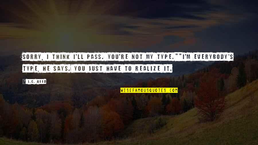 Sorry You're Not My Type Quotes By J.C. Reed: Sorry, I think I'll pass. You're not my