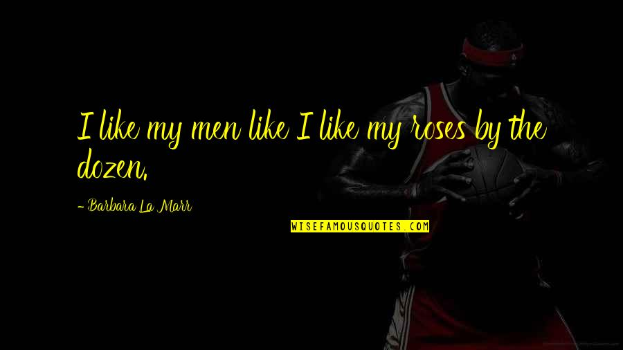Sorting Your Life Out Quotes By Barbara La Marr: I like my men like I like my