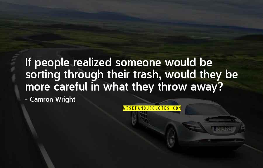 Sorting Your Life Out Quotes By Camron Wright: If people realized someone would be sorting through