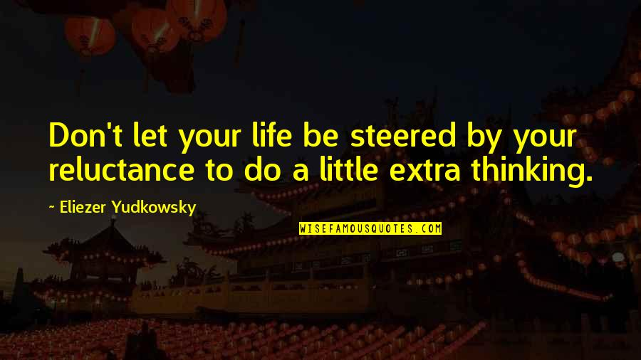 Sorting Your Life Out Quotes By Eliezer Yudkowsky: Don't let your life be steered by your