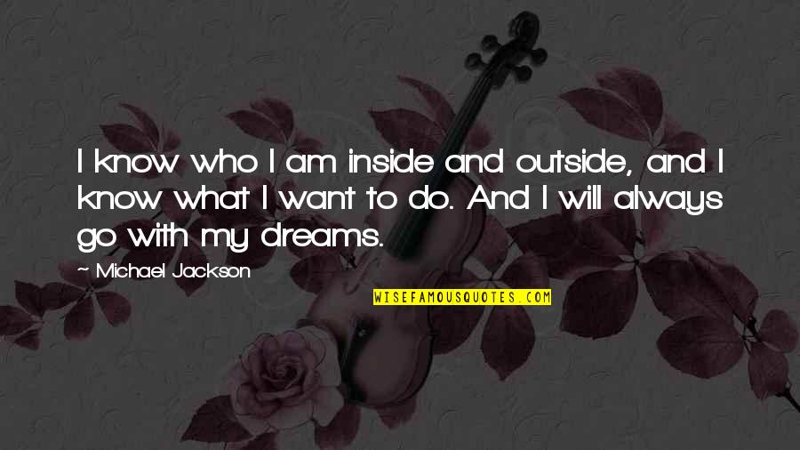 Sorting Your Life Out Quotes By Michael Jackson: I know who I am inside and outside,