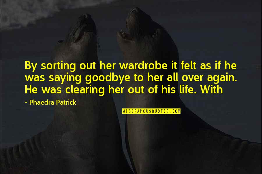 Sorting Your Life Out Quotes By Phaedra Patrick: By sorting out her wardrobe it felt as