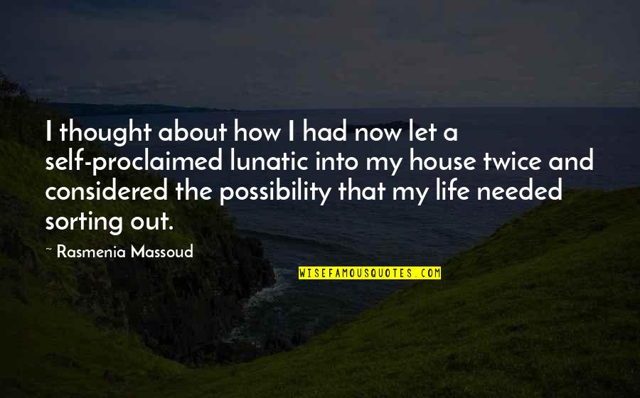 Sorting Your Life Out Quotes By Rasmenia Massoud: I thought about how I had now let