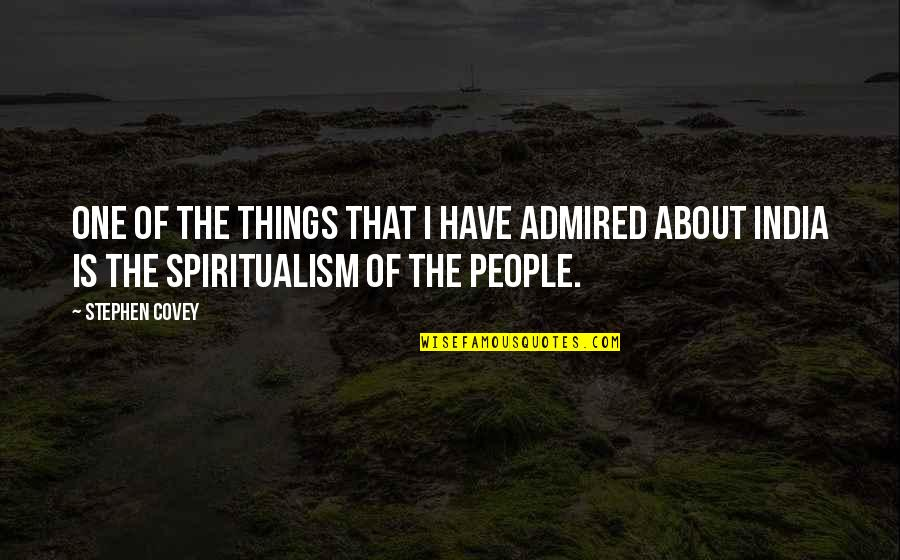 Sorting Your Life Out Quotes By Stephen Covey: One of the things that I have admired