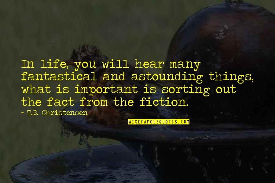 Sorting Your Life Out Quotes By T.B. Christensen: In life, you will hear many fantastical and