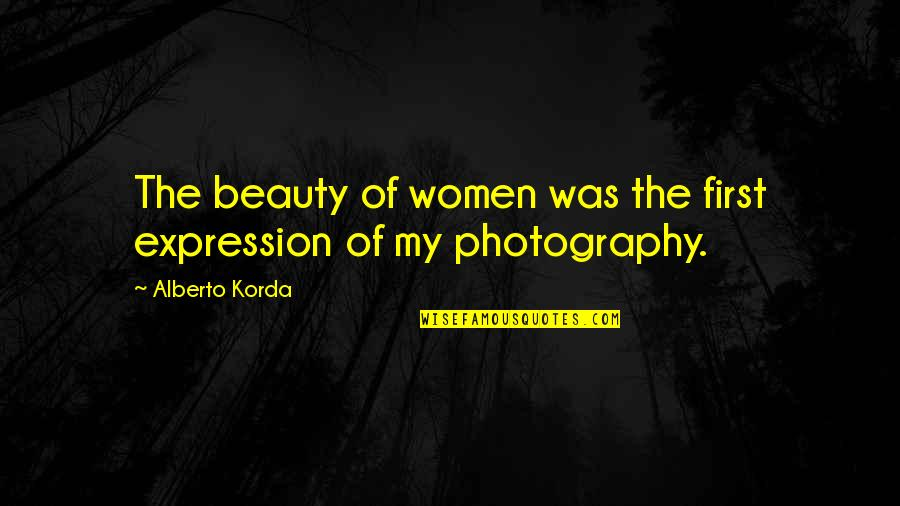 Sortition Quotes By Alberto Korda: The beauty of women was the first expression