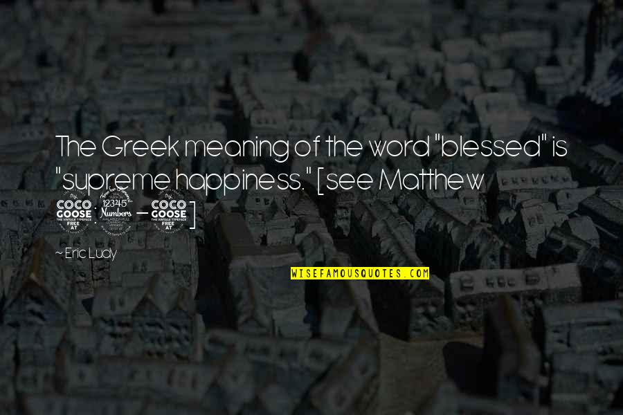 """Sortition Quotes By Eric Ludy: The Greek meaning of the word """"blessed"""" is"""