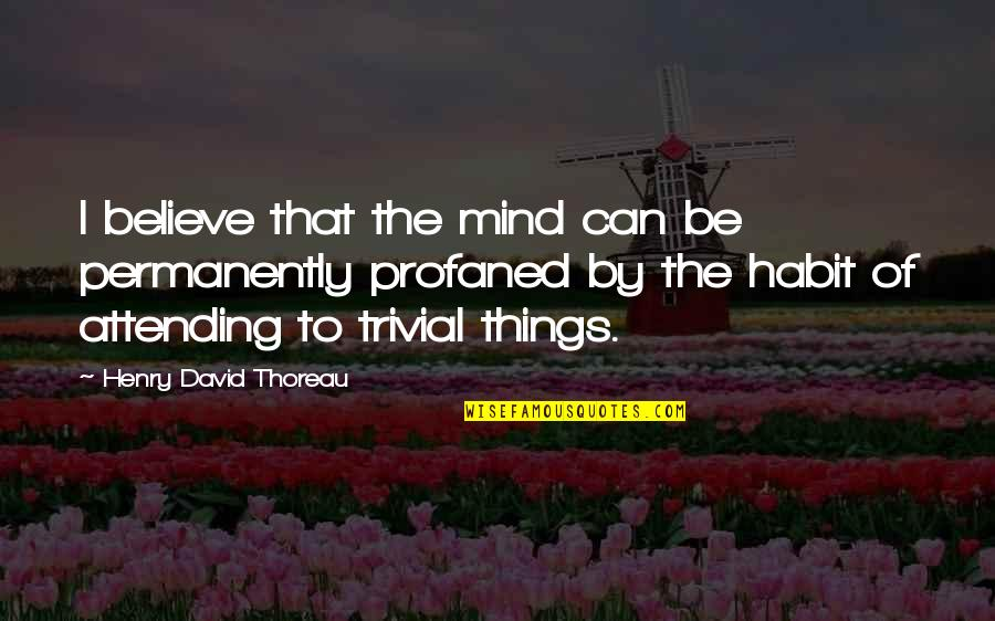 Sortition Quotes By Henry David Thoreau: I believe that the mind can be permanently