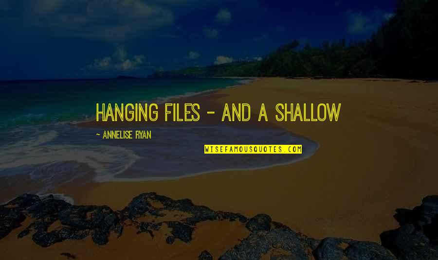 Sospechosa Quotes By Annelise Ryan: hanging files - and a shallow