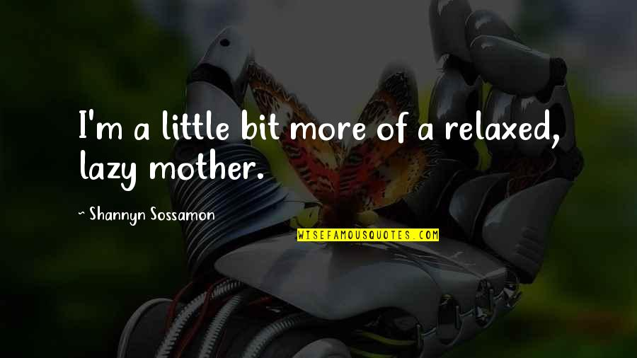 Sossamon Quotes By Shannyn Sossamon: I'm a little bit more of a relaxed,