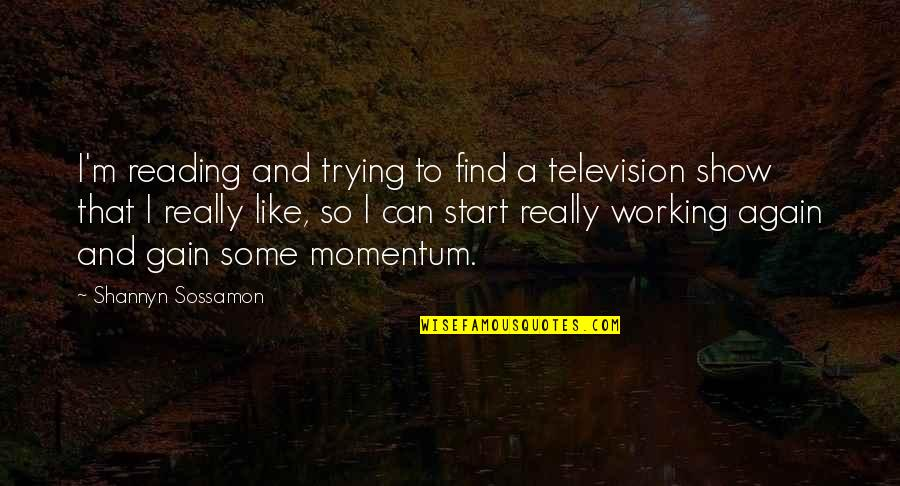 Sossamon Quotes By Shannyn Sossamon: I'm reading and trying to find a television