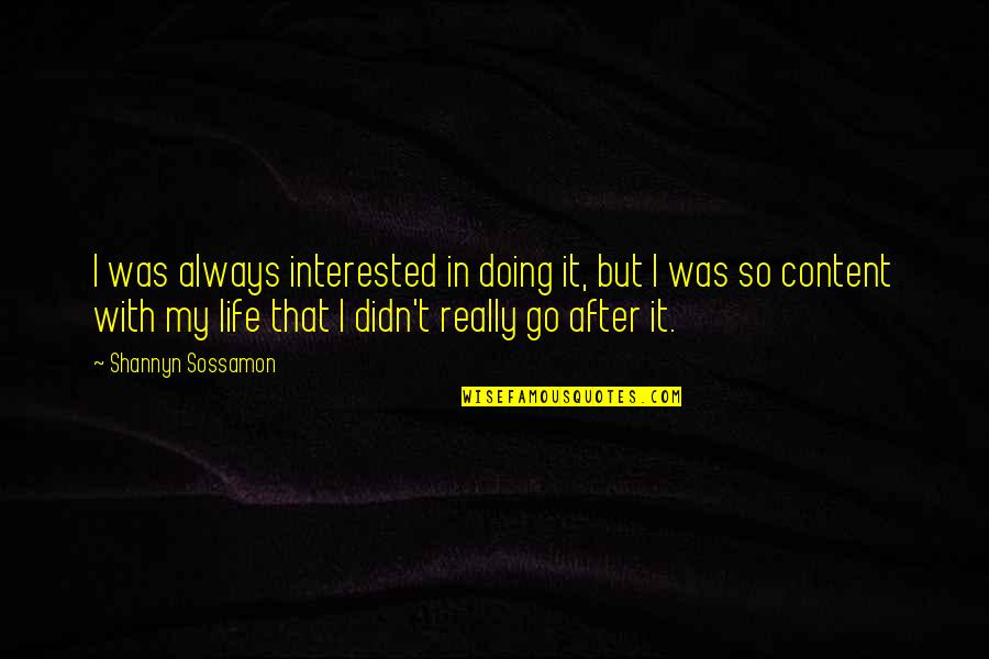 Sossamon Quotes By Shannyn Sossamon: I was always interested in doing it, but
